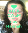 KEEP CALM AND Luv Hannah - Personalised Poster A4 size