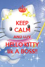 KEEP CALM AND LUV HELLO KITTY lik A BOSS!! - Personalised Poster A4 size