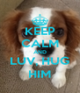KEEP CALM AND LUV, HUG HIM - Personalised Poster A4 size