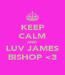 KEEP CALM AND LUV JAMES BISHOP <3 - Personalised Poster A4 size