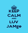 KEEP CALM AND LUV JAMge - Personalised Poster A4 size