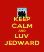 KEEP CALM AND LUV JEDWARD - Personalised Poster A4 size