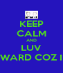 KEEP CALM AND LUV JEDWARD COZ I DO - Personalised Poster A4 size