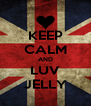 KEEP CALM AND LUV JELLY - Personalised Poster A4 size