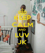 KEEP CALM AND  LUV JK - Personalised Poster A4 size