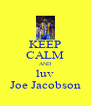 KEEP CALM AND luv Joe Jacobson - Personalised Poster A4 size