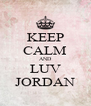 KEEP CALM AND LUV JORDAN - Personalised Poster A4 size
