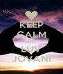 KEEP CALM AND LUV JOVANI - Personalised Poster A4 size