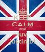 KEEP CALM AND luv justin b! - Personalised Poster A4 size