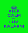 KEEP CALM AND LUV KALARNI - Personalised Poster A4 size