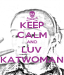 KEEP CALM AND LUV KATWOMAN - Personalised Poster A4 size