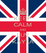 KEEP CALM AND LUV KAYLA - Personalised Poster A4 size