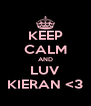 KEEP CALM AND LUV KIERAN <3 - Personalised Poster A4 size