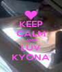 KEEP CALM AND LUV KYONA - Personalised Poster A4 size
