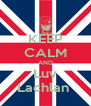 KEEP CALM AND Luv Lachlan  - Personalised Poster A4 size