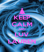 KEEP CALM AND LUV LAUREN - Personalised Poster A4 size