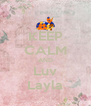 KEEP CALM AND Luv Layla - Personalised Poster A4 size