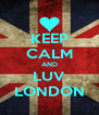 KEEP CALM AND LUV LONDON - Personalised Poster A4 size