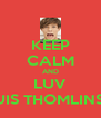 KEEP CALM AND LUV LOUIS THOMLINSON - Personalised Poster A4 size