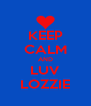KEEP CALM AND LUV LOZZIE - Personalised Poster A4 size