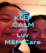KEEP CALM AND Luv M&M Care - Personalised Poster A4 size
