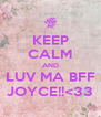 KEEP CALM AND LUV MA BFF JOYCE!!<33 - Personalised Poster A4 size