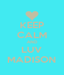 KEEP CALM AND LUV MADISON - Personalised Poster A4 size
