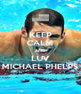 KEEP CALM AND LUV MICHAEL PHELPS - Personalised Poster A4 size