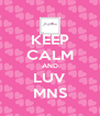 KEEP CALM AND LUV MNS - Personalised Poster A4 size