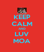 KEEP CALM AND LUV MOA - Personalised Poster A4 size