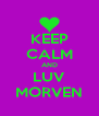 KEEP CALM AND LUV MORVEN - Personalised Poster A4 size