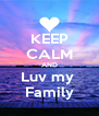 KEEP CALM AND Luv my  Family - Personalised Poster A4 size