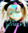 KEEP CALM AND LUV MYSELF - Personalised Poster A4 size