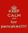 KEEP CALM AND luv pancakes!!!!! - Personalised Poster A4 size