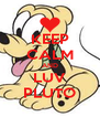 KEEP CALM AND LUV PLUTO - Personalised Poster A4 size