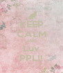 KEEP CALM AND Luv PPL!! - Personalised Poster A4 size