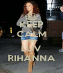 KEEP CALM AND LUV RIHANNA - Personalised Poster A4 size