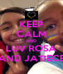 KEEP CALM AND LUV ROSA AND JATIECE - Personalised Poster A4 size