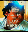 KEEP CALM AND LUV SHEREKA - Personalised Poster A4 size