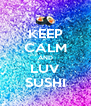 KEEP CALM AND LUV SUSHI - Personalised Poster A4 size