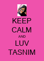 KEEP CALM AND LUV TASNIM - Personalised Poster A4 size