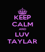 KEEP CALM AND LUV TAYLAR - Personalised Poster A4 size