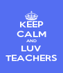 KEEP CALM AND LUV TEACHERS - Personalised Poster A4 size
