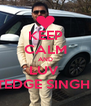 KEEP CALM AND LUV  TEDGE SINGH  - Personalised Poster A4 size