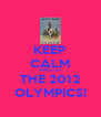 KEEP CALM AND LUV THE 2012 OLYMPICS! - Personalised Poster A4 size