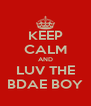 KEEP CALM AND LUV THE BDAE BOY - Personalised Poster A4 size