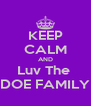 KEEP CALM AND Luv The  DOE FAMILY - Personalised Poster A4 size