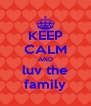 KEEP CALM AND luv the family - Personalised Poster A4 size
