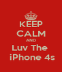 KEEP CALM AND Luv The   iPhone 4s - Personalised Poster A4 size