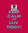 KEEP CALM AND LUV TIGGY! - Personalised Poster A4 size